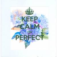 "Carte ""Keep Calm I'm perfect"" Hortensias"