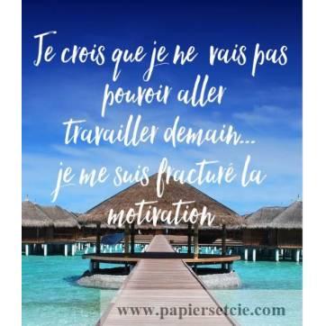 """Carte Citation Humour """" Je crois que je ne vais pas pouvoir aller travailler demain...je me suis fracturé la motivation"""""""